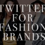 11 Effective Ways to Use Twitter for Fashion brands