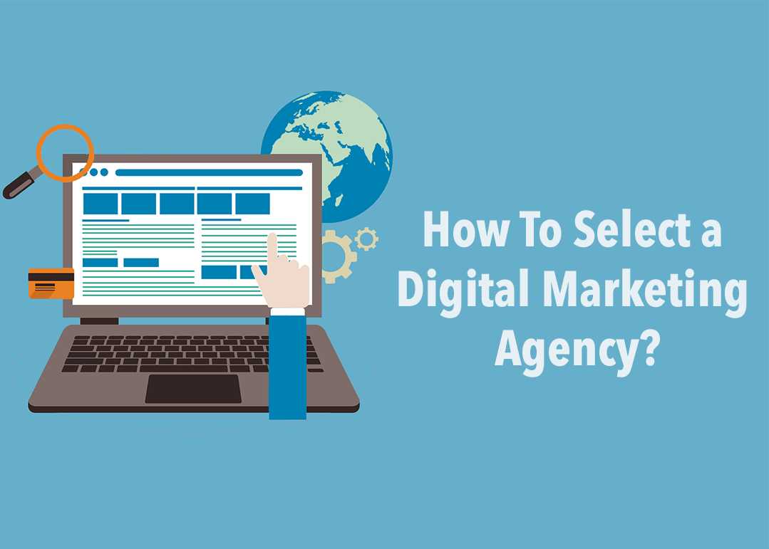 How to Select a Digital Marketing Agency? 5 Criteria to Keep in Mind